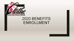 2020 BENEFITS ENROLLMENT Who is Eligible for Benefits