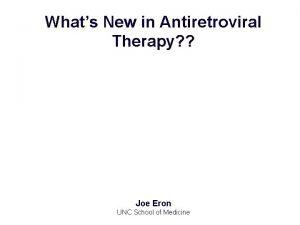 Whats New in Antiretroviral Therapy Joe Eron UNC