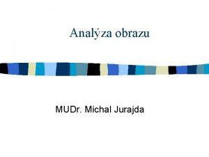 Analza obrazu MUDr Michal Jurajda Definice n V