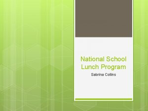 National School Lunch Program Sabrina Collins What is