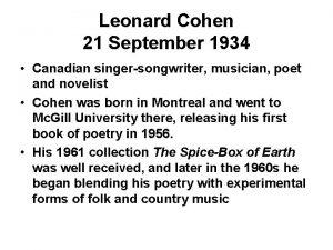 Leonard Cohen 21 September 1934 Canadian singersongwriter musician