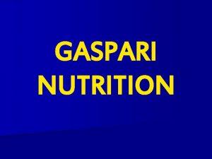GASPARI NUTRITION Suplementos Nutricionales n La suplementacin nutricional