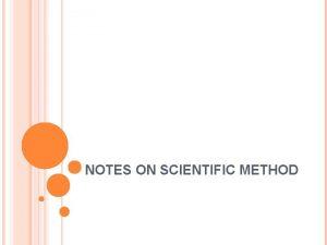 NOTES ON SCIENTIFIC METHOD A Scientific Method 1
