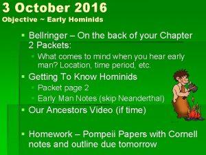 3 October 2016 Objective Early Hominids Bellringer On