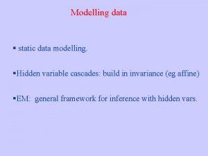 Modelling data static data modelling Hidden variable cascades