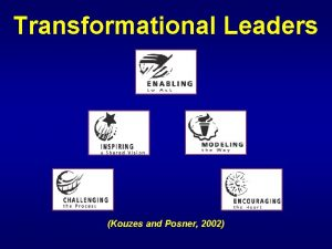 Transformational Leaders Kouzes and Posner 2002 Transformational Leaders