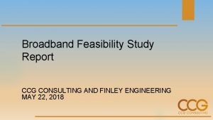 Broadband Feasibility Study Report CCG CONSULTING AND FINLEY