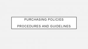 PURCHASING POLICIES PROCEDURES AND GUIDELINES INTRODUCTION The purchasing