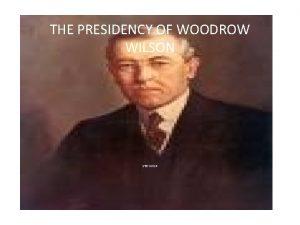 THE PRESIDENCY OF WOODROW WILSON STD 12 1
