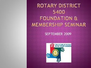 SEPTEMBER 2009 ROTARY HAS A CHALLENGE ROTARY IN