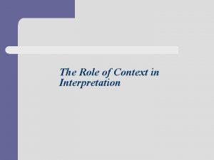 The Role of Context in Interpretation Discourse context
