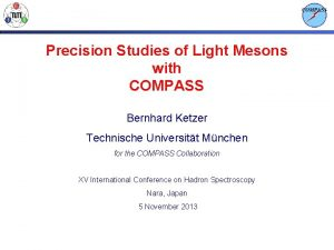 Precision Studies of Light Mesons with COMPASS Bernhard