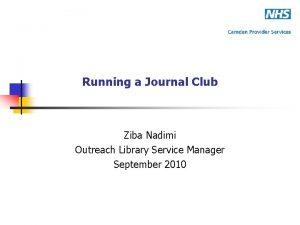 Running a Journal Club Ziba Nadimi Outreach Library