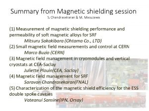 Summary from Magnetic shielding session S Chandrasekaran M