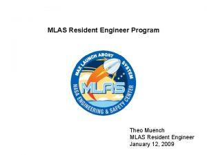 MLAS Resident Engineer Program Theo Muench MLAS Resident