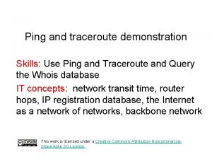 Ping and traceroute demonstration Skills Use Ping and