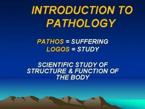 INTRODUCTION TO PATHOLOGY PATHOS SUFFERING LOGOS STUDY SCIENTIFIC