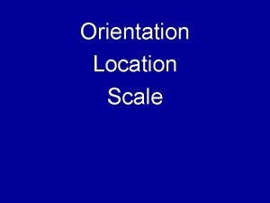 Orientation Location Scale Orientation Location or position relative
