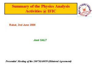 Summary of the Physics Analysis Activities IFIC Rabat