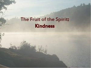 The Fruit of the Spirit Kindness The Fruit