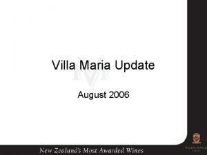 Villa Maria Update August 2006 Presentation Outline Villa