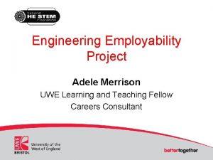 Engineering Employability Project Adele Merrison UWE Learning and