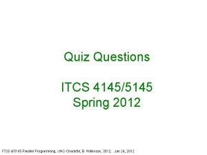 Quiz Questions ITCS 41455145 Spring 2012 ITCS 45145