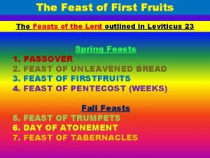 The Feast of First Fruits The Feasts of