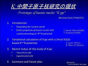 K Prototype of kaonic nuclei Kpp Akinobu Dot