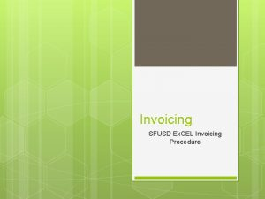 Invoicing SFUSD Ex CEL Invoicing Procedure Invoicing and