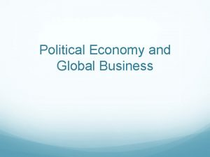 Political Economy and Global Business Our political economy