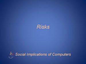 Risks Social Implications of Computers Risks Digest Peter