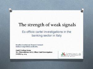 The strength of weak signals Exofficio cartel investigations