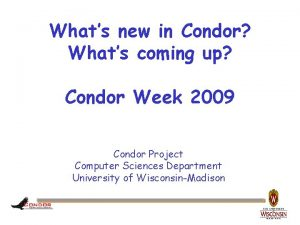 Whats new in Condor Whats coming up Condor