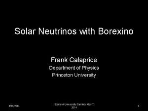 Solar Neutrinos with Borexino Frank Calaprice Department of