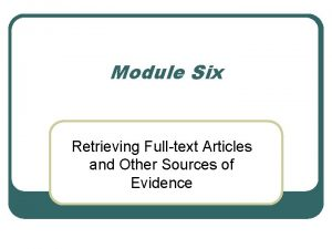 Module Six Retrieving Fulltext Articles and Other Sources