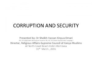 CORRUPTION AND SECURITY Presented by Dr Sheikh Hassan