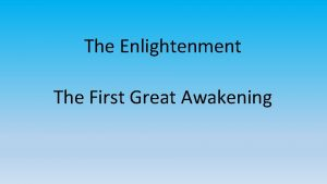 The Enlightenment The First Great Awakening The Enlightenment