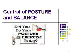 Control of POSTURE and BALANCE 1 Learning objectives