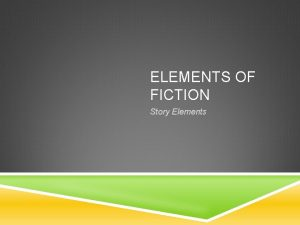 ELEMENTS OF FICTION Story Elements CHARACTERS 1 Characters