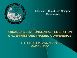 Interstate Oil and Gas Compact Commission ARKANSAS ENVIRONMENTAL