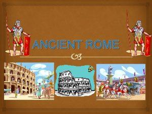 ANCIENT ROME Were was Ancient Rome The part