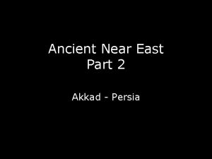 Ancient Near East Part 2 Akkad Persia MESOPOTAMIA