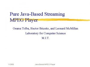 Pure JavaBased Streaming MPEG Player Osama Tolba Hector