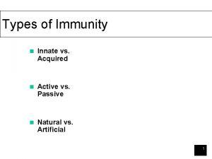 Types of Immunity n Innate vs Acquired n