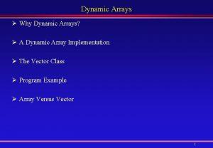 Dynamic Arrays Why Dynamic Arrays A Dynamic Array