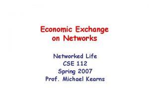 Economic Exchange on Networks Networked Life CSE 112