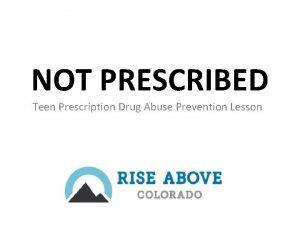 NOT PRESCRIBED Teen Prescription Drug Abuse Prevention Lesson