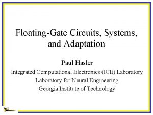 FloatingGate Circuits Systems and Adaptation Paul Hasler Integrated