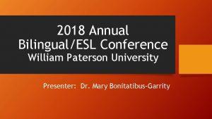 2018 Annual BilingualESL Conference William Paterson University Presenter